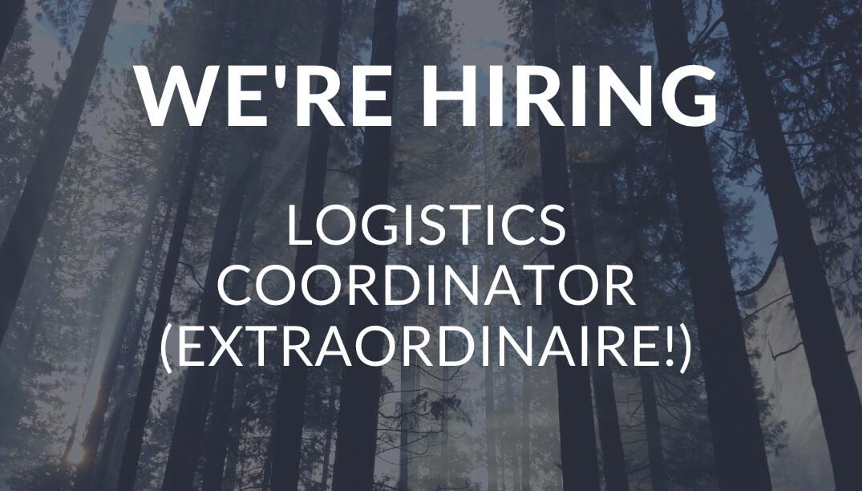 Hiring: Logistics Coordinator (Extraordinaire!)