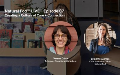 Natural Pod™ LIVE – Episode 07 – Creating a Culture of Care + Connection
